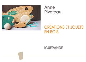 Anne Piveteau - Créations et jouets en bois - iguerande